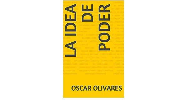 Amazon.com: La idea de poder (Spanish Edition) eBook: Oscar Olivares: Kindle Store