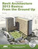 Revit Architecture 2013 Basics : From the Ground Up, Moss, Elise, 1585037370