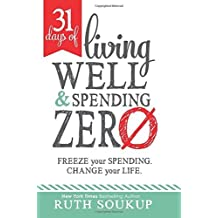 31 Days of Living Well and Spending Zero: Freeze Your Spending. Change Your Life. by Ruth Soukup (2015-08-27)