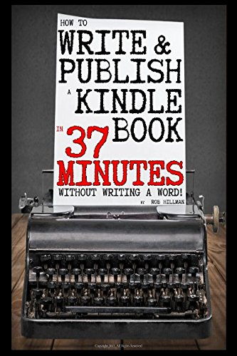 How To Write and Publish a Kindle Book in 37 Minutes - Without Writing a Word!
