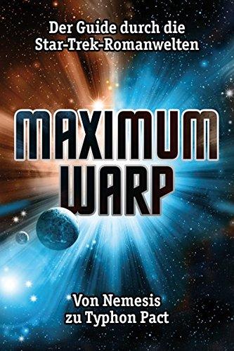 Maximum Warp: Der Guide durch die Star-Trek-Romanwelten - Von Nemesis zu Typhon Pact