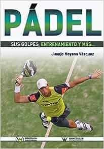Amazon.com: Pádel: sus golpes, entrenamiento y más ...