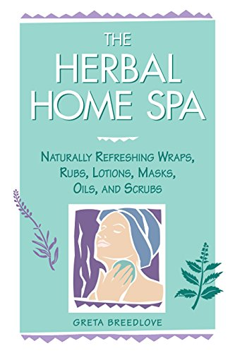 The Herbal Home Spa: Naturally Refreshing Wraps, Rubs, Lotions, Masks, Oils, and Scrubs (Herbal Body)