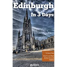 Edinburgh in 3 Days (Travel Guide 2018) - A Perfect Plan with the Best Things to Do in Edinburgh : 3-Days Itinerary,Where to Go Out,Best Pubs,Shops,Restaurants,Things to See in Edinburgh, Online Maps