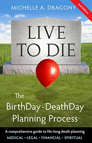 Live to Die (2nd Edition): The BirthDay~DeathDay Planning Process