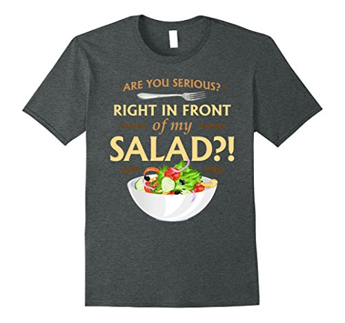 Mens Are you Serious? Right in Front of My Salad?! T-Shirt Medium Dark Heather