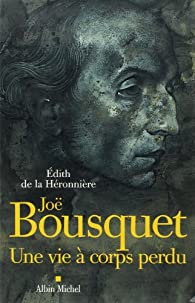 Joë Bousquet : Une vie à corps perdu par Édith de La Héronnière