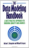 The Data Modeling Handbook : A Best-Practice Approach to Building Quality Data Models, Reingruber, Michael C. and Gregory, William W., 0471052906