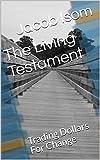 The Living Testament: Trading Dollars For Change