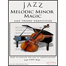 Jazz Melodic Minor Magic: Jazz Theory Demystified - How to Master the Art of Improvisation The Easy Way (Theory in a Thimble Book 15)