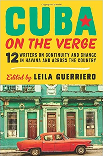 Cuba On The Verge 12 Writers On Continuity And Change In Havana And
