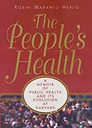 The People's Health: A Memoir of Public Health and Its Evolution at Harvard
