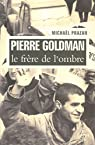 Pierre Goldman, le frère de l'ombre par Prazan