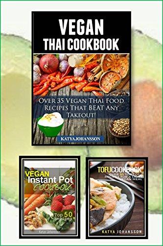 Vegan Thai Cookbook: 3 In 1 - Vegan Thai Recipes, Tofu Cookbook and More! (Special Edition) by Katya Johansson