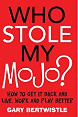 Who Stole My Mojo?: How to Get It Back and Live, Work and Play Better Kindle Edition