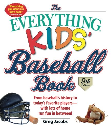 The Everything Kids' Baseball Book: From Baseball's History to Today's Favorite Players--With Lots of Home Run Fun in Between! ()