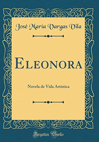 Eleonora: Novela de Vida Artistica (Classic Reprint) (Spanish Edition) [Jose Maria Vargas Vila] (Tapa Dura)