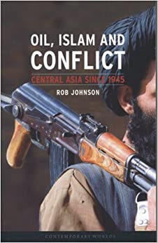 Book Oil, Islam, and Conflict: Central Asia since 1945 (Contemporary Worlds) by Rob Johnson (2007-10-15)