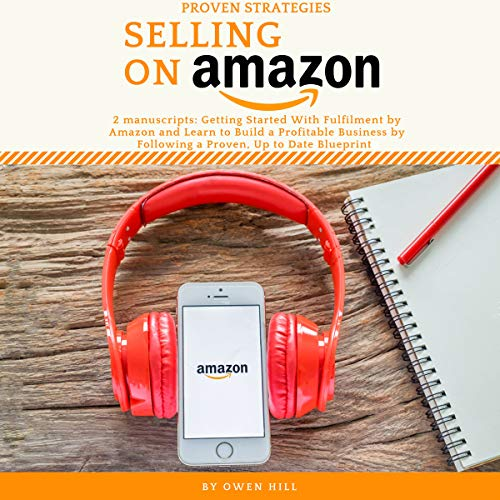 Selling on Amazon: 2 Manuscripts Getting Started with Fulfillment by Amazon and Learn to Build a Profitable Business by Following a Proven, Up-to-Date Blueprint