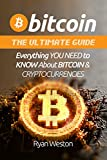 Bitcoin: The Ultimate Guide: Everything You Need to Know About Bitcoin & Cryptocurrencies (Mastering Bitcoin, Bitcoin Book 1, Bitcoin Mining, Blockchain Technology, Bitcoin Investing)