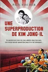 Une superproduction de Kim Jong-il par Paul Fischer