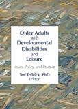 Older Adults with Developmental Disabilities and Leisure : Issues, Policy, and Practice, , 0789000237
