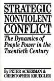 Strategic Nonviolent Conflict, Peter Ackerman and Christopher Kruegler, 0275939162