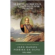 Le Brésil en 1858 sous l´empereur dom Pedro II (French Edition)