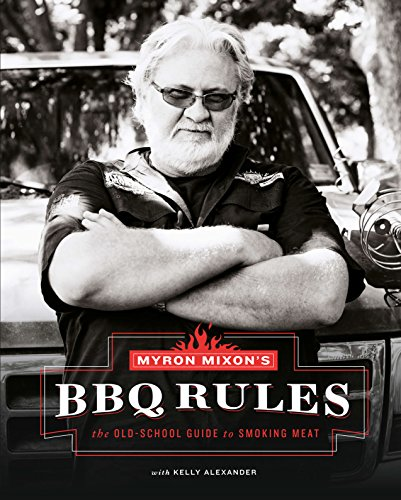 Myron Mixon's BBQ Rules: The Old-School Guide to Smoking Meat by Myron Mixon, Kelly Alexander
