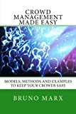Crowd Management Made Easy: Models, methods and examples to keep your crowds safe