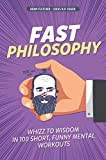 #2: Fast Philosophy: Whizz to wisdom in 100 hilarious, short mental workouts perfect for commutes, bathroom breaks, and lazy afternoons on the couch