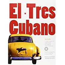 El Tres Cubano: A Unique Introduction to Playing and Understanding This Traditional Cuban Instrument