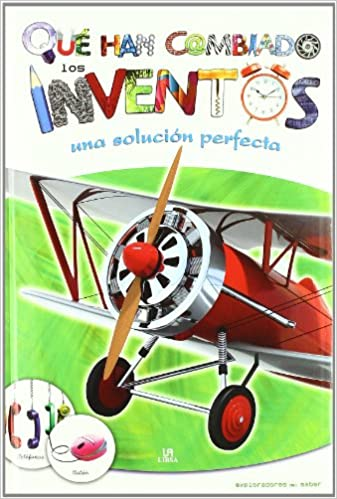 Que han cambiado los inventos / What inventions have changed: Una solucion perfecta / A Perfect Solution (Spanish Edition): Marta Monje, Ignacio Diez: ...