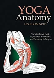 Yoga Anatomy: Your illustrated guide to postures, movements, and breathing techniques by Leslie Kaminoff 1st (first) Edition (2007)