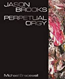 img - for Jason Brooks: Perpetual Orgy book / textbook / text book
