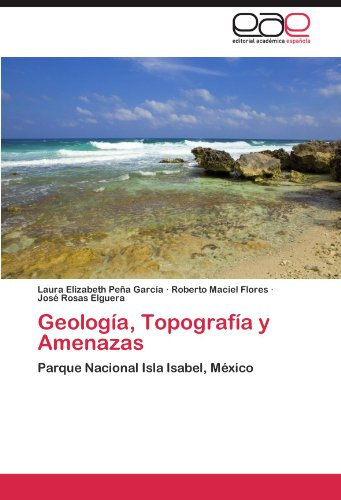 Descargar Libro Geologia, Topografia Y Amenazas Laura Elizabeth Pe A. Garc A.