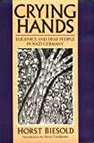 Crying Hands : Eugenics and Deaf People in Nazi Germany, Biesold, Horst, 1563680777
