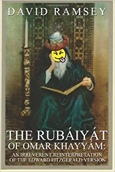 Book The Rubaiyat of Omar Khayyam: An Irreverent Reinterpretation of the Edward Fitzgerald Version