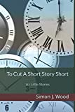 img - for To Cut A Short Story Short: 111 Little Stories book / textbook / text book