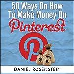50 Ways To Make Money On Pinterest | Daniel Rosenstein