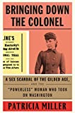 Bringing Down the Colonel: A Sex Scandal of the Gilded Age, and the