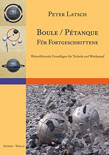 Boule / Pétanque für Fortgeschrittene: Weiterführende Grundlagen für Technik und Wettkampf