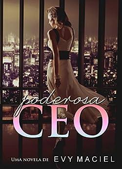 Poderosa CEO: O poder em suas mãos. Os homens aos seus pés. por [Maciel, Evy]