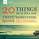 20 Things We'd Tell Our Twenty-Something Selves | Kelli Worrall,Peter Worrall