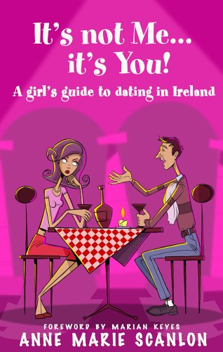 It's Not Me...It's You!: A Girl's Guide to Dating in Ireland ebook