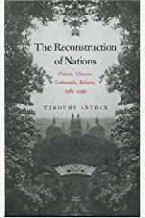 The Reconstruction of Nations: Poland, Ukraine, Lithuania, Belarus, 1569–1999 Paperback