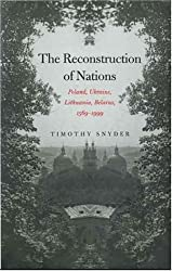 The Reconstruction of Nations - Poland, Ukraine, Lithuania, Belarus 1569-1999