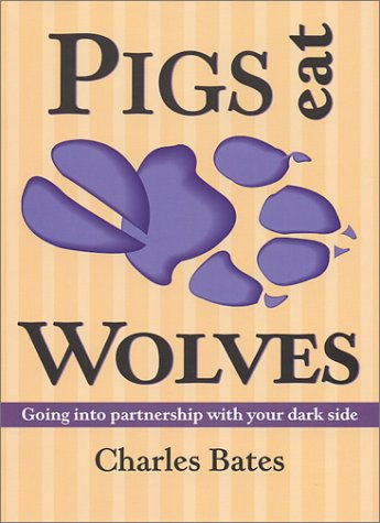 Eat Pig - Pigs Eat Wolves: Going into Partnership with Your Dark Side