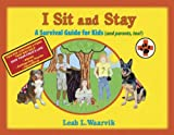 I Sit and Stay: A Survival Guide for Kids (And Parents Too!)