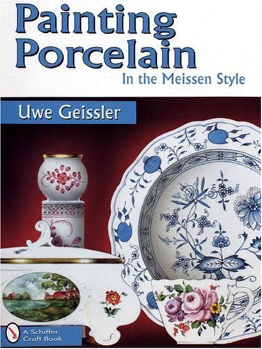 Painting Porcelain in the Meissen Style (Schiffer Craft Book) by Uwe Geissler (2007-07-01)